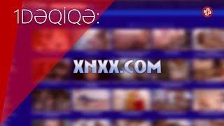 """vuclip 1DƏQİQƏ: """"Xvideos"""" və """"Xnxx"""" porno saytlarına giriş məhdudlaşdırılıb"""