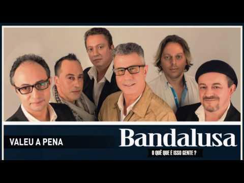 Bandalusa - Valeu a pena