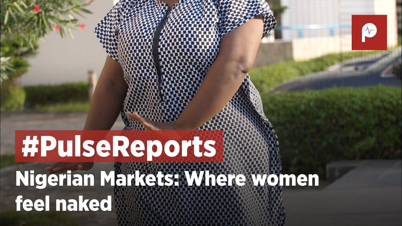 Download Nigerian Markets; Where Women Feel Naked   Pulse Report