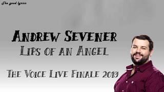 Andrew Sevener - Lips of an Angel (Lyrics) - The Voice Live Finale 2019