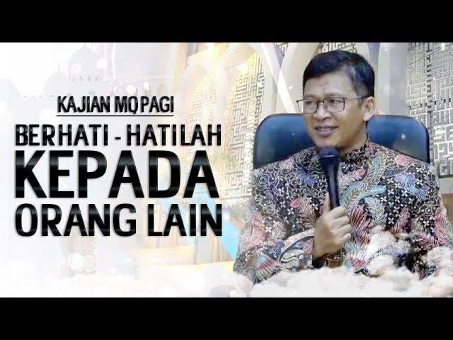 BERHATI - HATILAH KEPADA ORANG LAIN - Kajian MqPagi