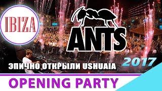 ANTS Ushuaia Ibiza Opening Party 2017