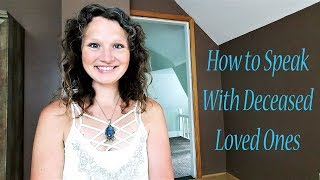 How to Speak with Deceased Loved Ones | Meaningful Tips to Connect & Heal