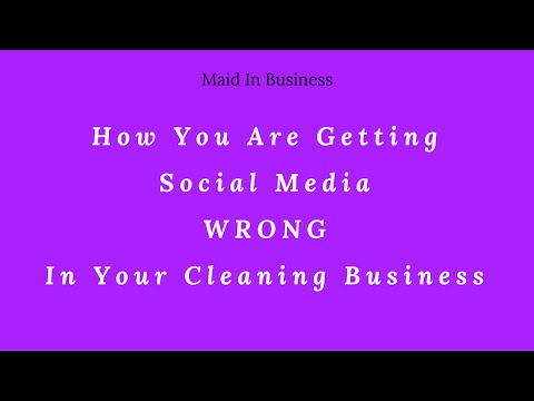 You Are Doing Social Media Wrong In Your Cleaning Business!