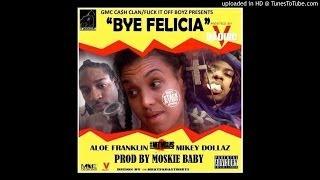 Aloe Franklin Ft. Mikey Dollaz - Bye Felicia [Dj Louie V World Premiere]