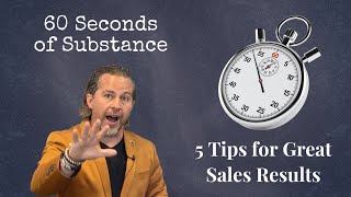5 Tips for Great Sales Results - 60 Seconds of Substance (Vol Three)