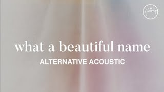 What A Beautiful Name (Alternate Acoustic) - Hillsong Worship