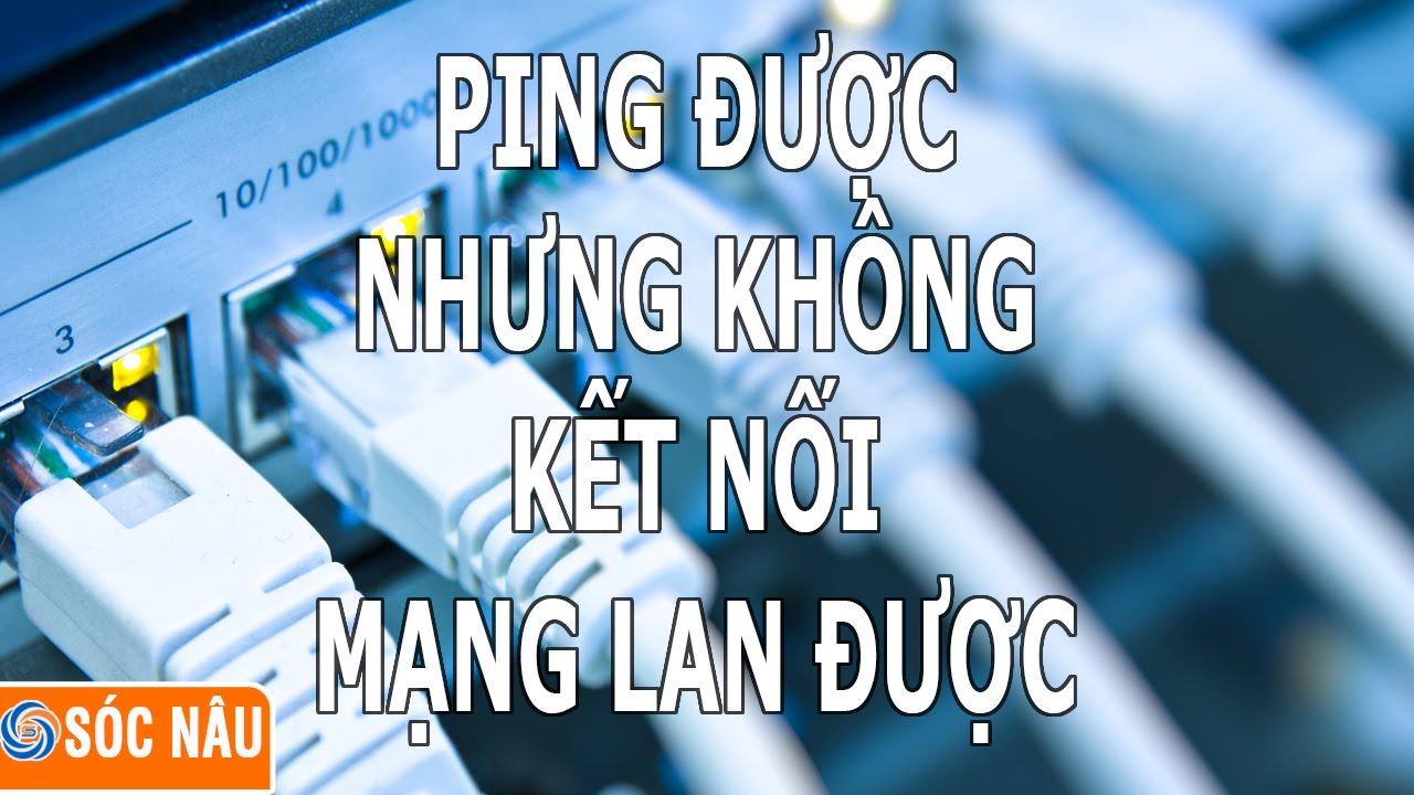 Ping được nhưng không kết nối được mạng lan