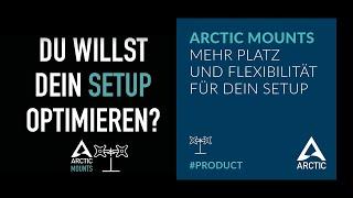 ARCTIC Mounts: Mehr Platz und Flexibilität für dein Setup