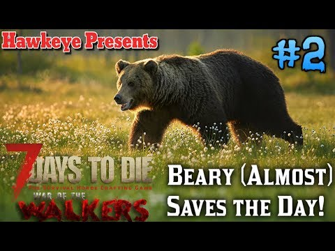 7 Days To Die | War of the Walkers | Single Player - Beary (Almost) Saves the Day!