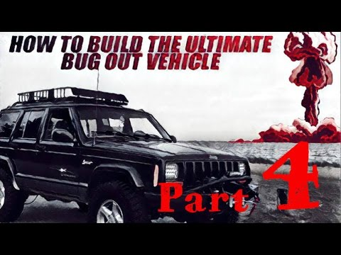 How To Build The Ultimate Bug Out Vehicle- Part 4