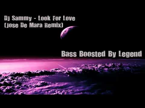 DJ Sammy - Look For Love | Jose De Mara Remix || Bass Boosted | [HD]