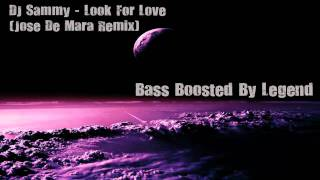 DJ Sammy - Look For Love | Jose De Mara Remix || Bass Boosted | [HD]