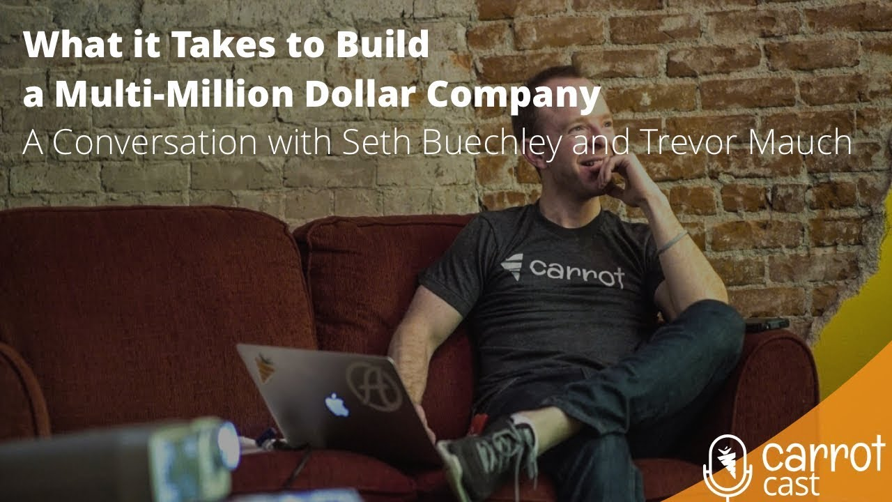 What it Takes to Build a Multi-Million Dollar Company - A Conversation with Seth Buechley and Trevor