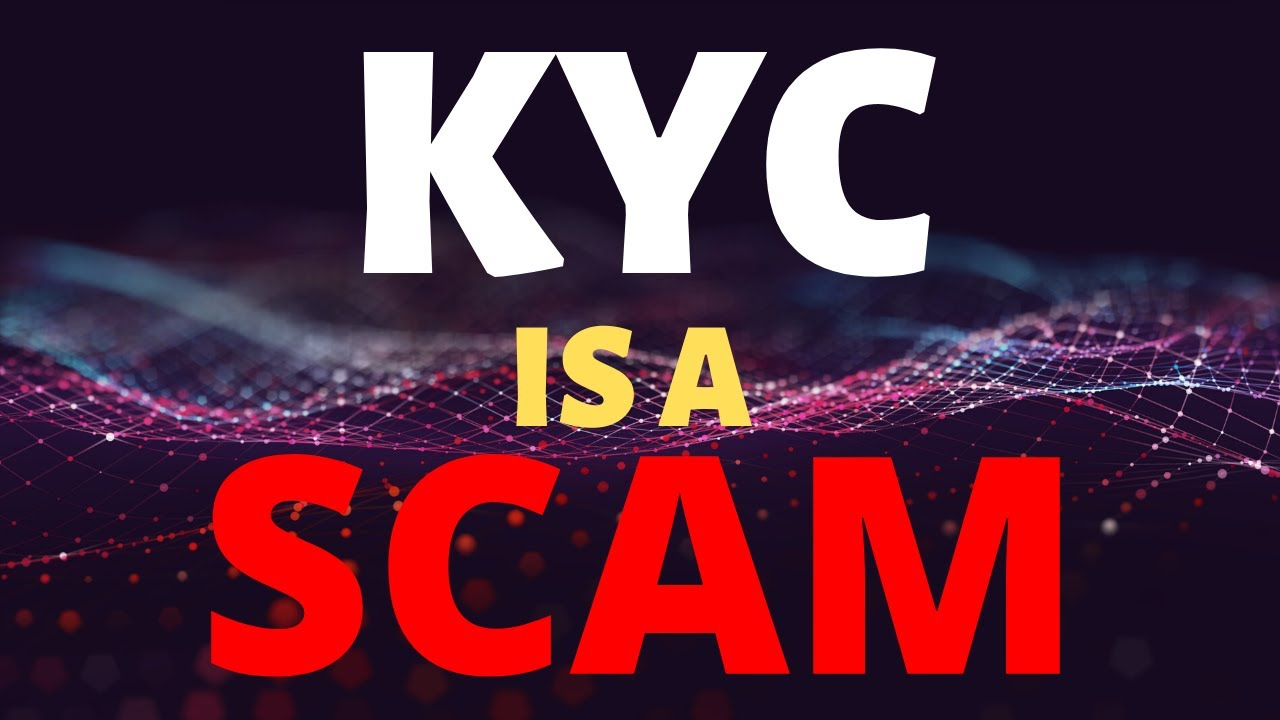 Why I Think KYC Is A SCAM