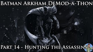 Batman Arkham DeMod-a-Thon: Part 14 - Hunting the Assassins