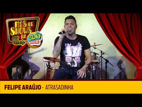 Atrasadinha - Felipe Araújo Ao Vivo FM O Dia