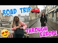 ROAD TRIP THROUGH EUROPE!!!