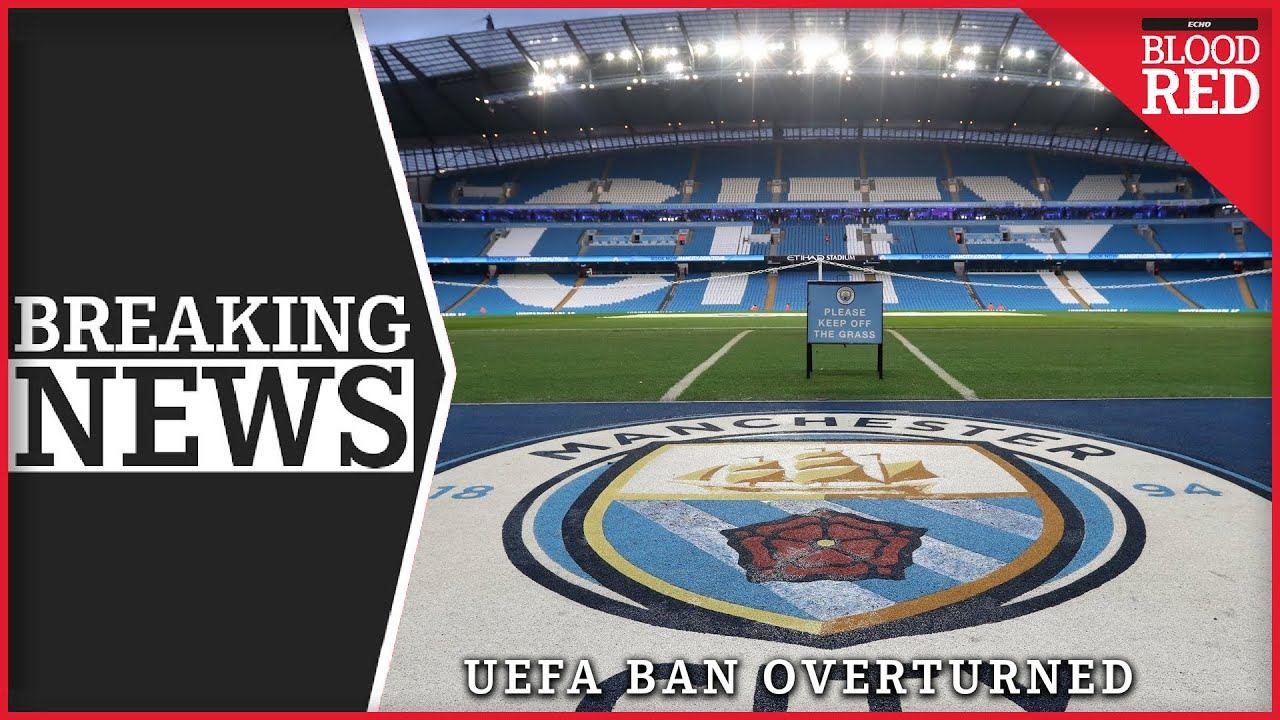 BREAKING: CAS overturn Manchester City's FFP Champions League ban