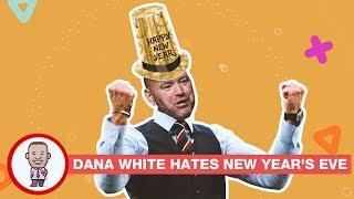 DANA WHITE HATES NEW YEAR'S EVE