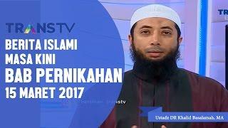 Download Video Berita Islami Masa Kini Bab Pernikahan Trans Tv 15 3 2017, Ustadz DR Khalid Basalamah, MA MP3 3GP MP4