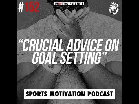 Crucial advice on setting your goals | Sports Motivation Podcast #152