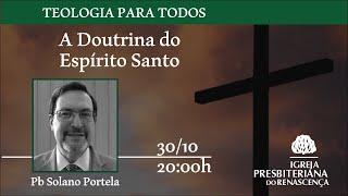 TEOLOGIA PARA TODOS - A Doutrina do Espírito Santo , 30/10/2020, às 20:00h