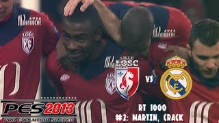 "PES 2013 ""RT 1000"" (Online) #2: ""Martin, Crack"" Lille vs. R. Madrid - HD"