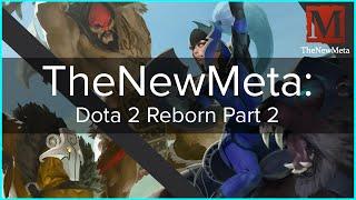 TheNewMeta: Dota 2 Reborn Part 2