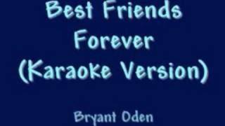 Best Friends Forever  KARAOKE VERSION: (Since a lot of you have asked...)