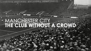 Manchester City | The Club Without A Crowd