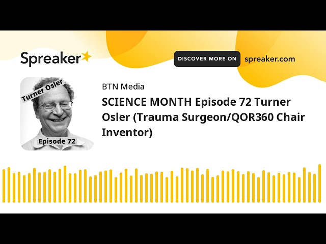 SCIENCE MONTH Episode 72 Turner Osler (Trauma Surgeon/QOR360 Chair Inventor)