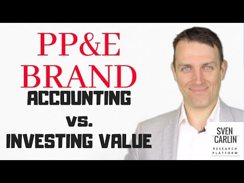 ACCOUNTING vs. INVESTING VALUE - PP&E + BRAND