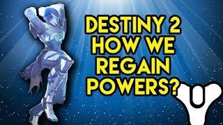 Destiny 2 Lore How We Regain Our Powers (Spoilers)