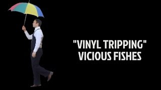 "Vinyl Tripping (From ""Vicious Fishes"" Album)"