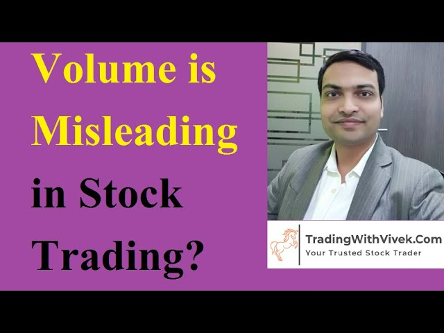 What is importance of Volume in Stock Trading; or that is misleading us? Let's find out.