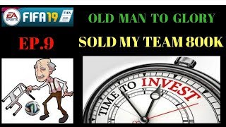 FIFA 19 Old Man TO GLORY EP.9 [ SOLD MY TEAM ]