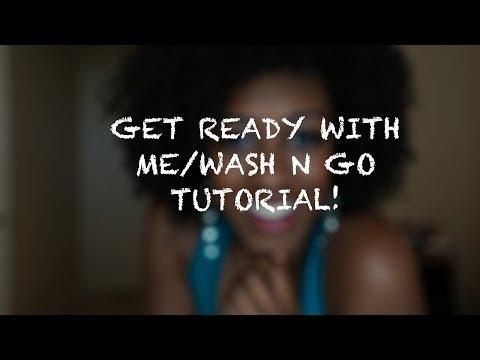 GRWM/WashNGo Tutorial!