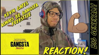 BIG GENERAL SNAPS!! | Kevin Gates - Always Be Gangsta Freestyle [Official Audio] | REACTION!!