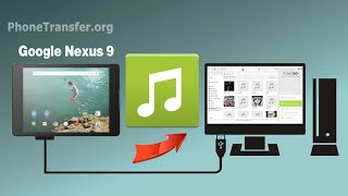 How to Copy Music from Google Nexus 9 to Computer, Export Nexus 9 Songs to PC