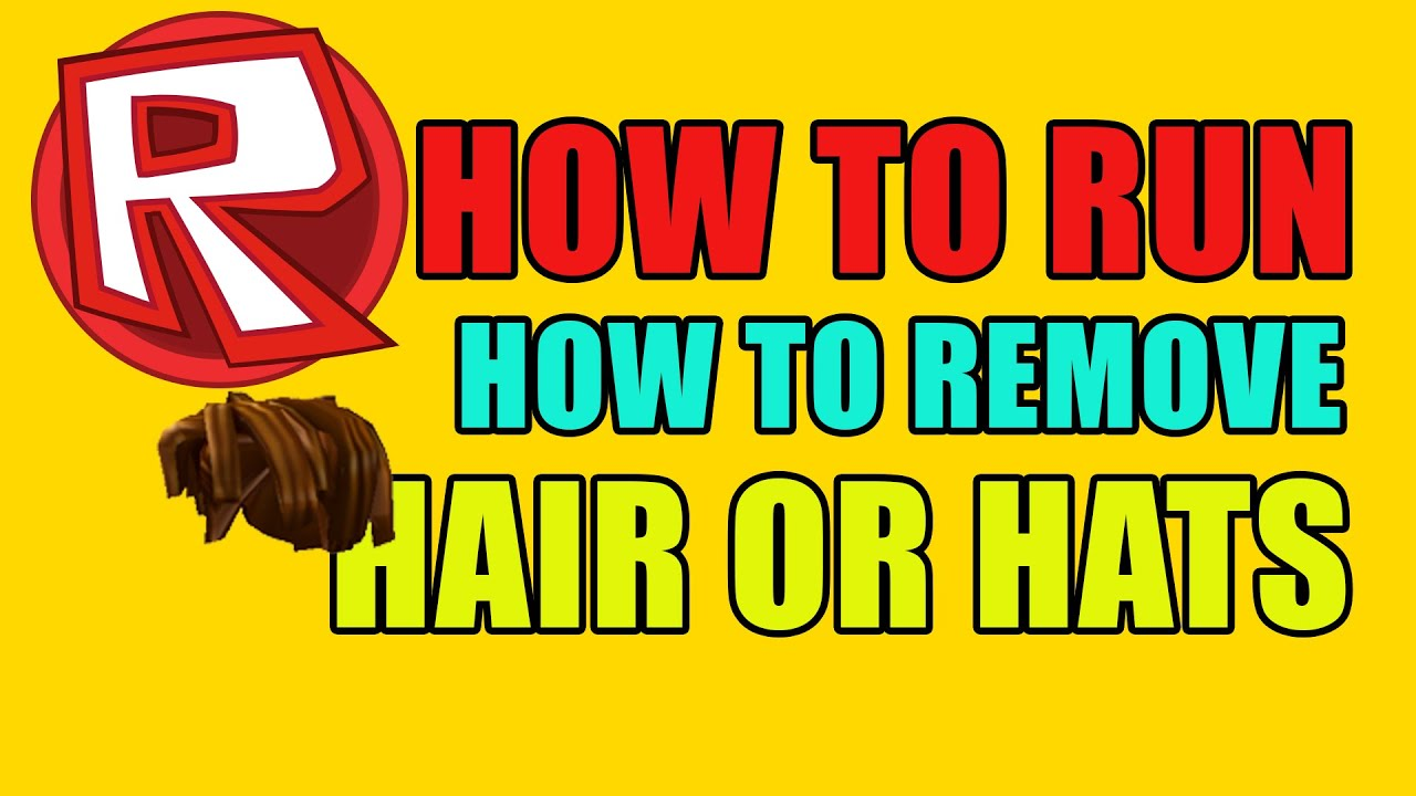 Roblox How To Remove Hats Or Hair And How To Run In Roblox For