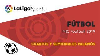 📺 Fútbol | MIC Football 2019 - Cuartos y Semifinales Palamós