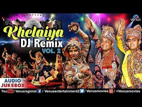 Khelaiya : DJ REMIX - Vol.2 | Superhit Dj...