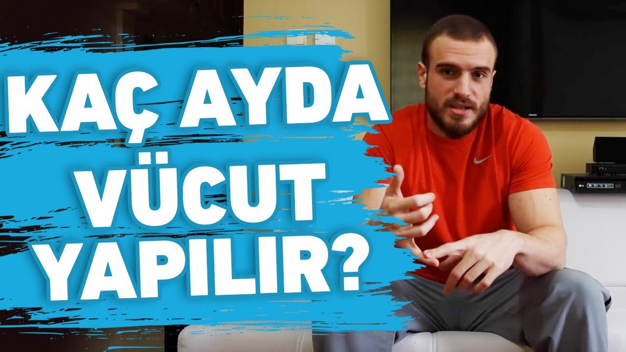 Kaç Ayda Vücut Yapılır? | Berkay Türkkan