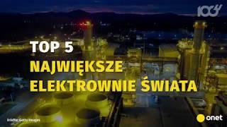 Top 5 - największe elektrownie świata | Onet100