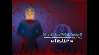 The Info of Fighters 2 - Deep Web - A História