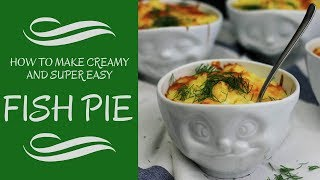 HOW TO MAKE CREAMY AND SUPER EASY FISH PIE RECIPE