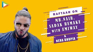 Raftaar on Mr.Nair, Sadak remake with Emiway, Neha Dhupia & Remix Controversy | COVID-19
