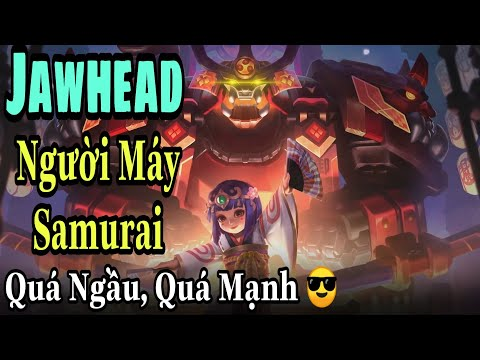 Mobile Legends: JAWHEAD - NGƯỜI MÁY SAMURAI, Siêu Đấu Sĩ Chơi Được Nhiều Vai Trò, Cân Team Dễ Dàng ?