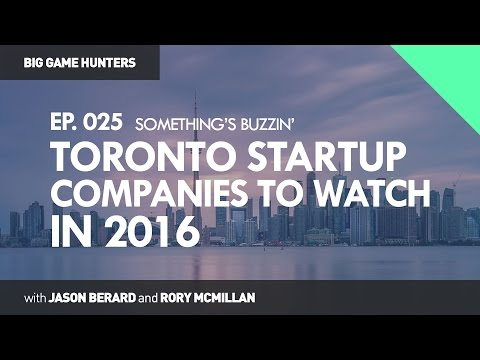 Toronto Startup Companies to Watch in 2016 | BIG GAME HUNTERS #025